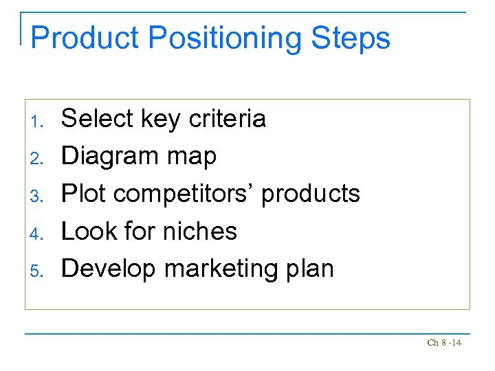 Product Positioning Steps 1. 2. 3. 4. 5. Select key criteria Diagram map Plot