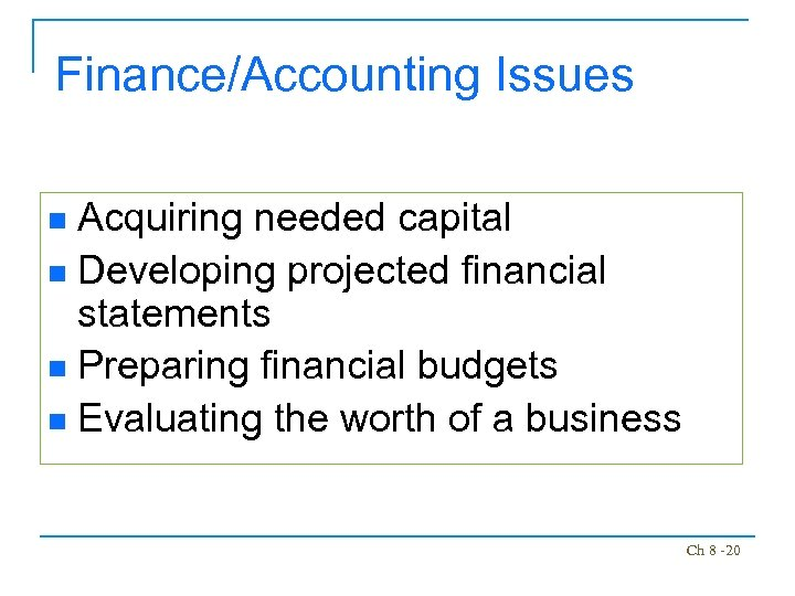 Finance/Accounting Issues Acquiring needed capital n Developing projected financial statements n Preparing financial budgets