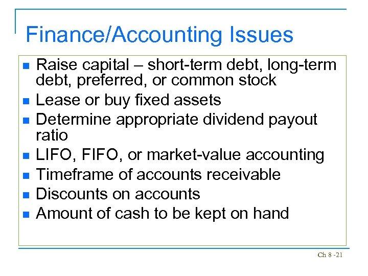 Finance/Accounting Issues n n n n Raise capital – short-term debt, long-term debt, preferred,