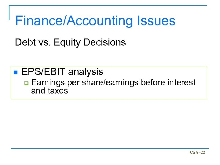 Finance/Accounting Issues Debt vs. Equity Decisions n EPS/EBIT analysis q Earnings per share/earnings before
