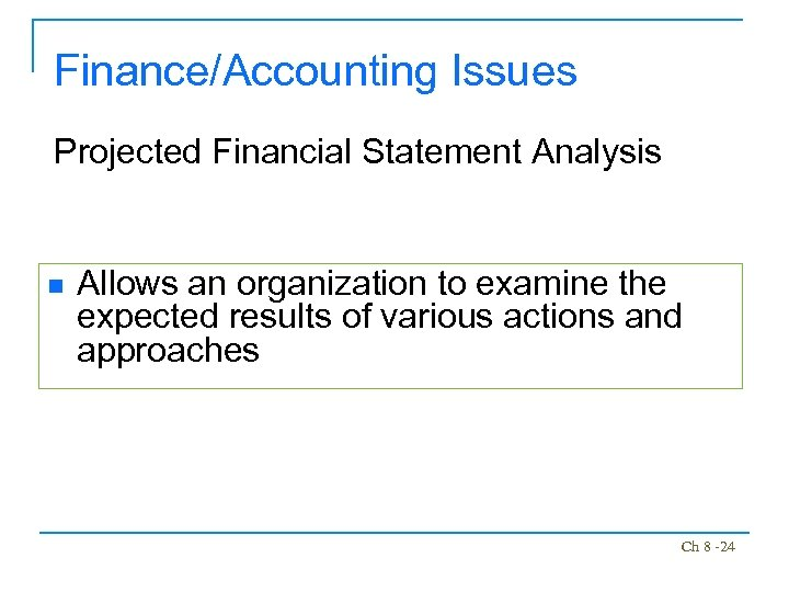 Finance/Accounting Issues Projected Financial Statement Analysis n Allows an organization to examine the expected