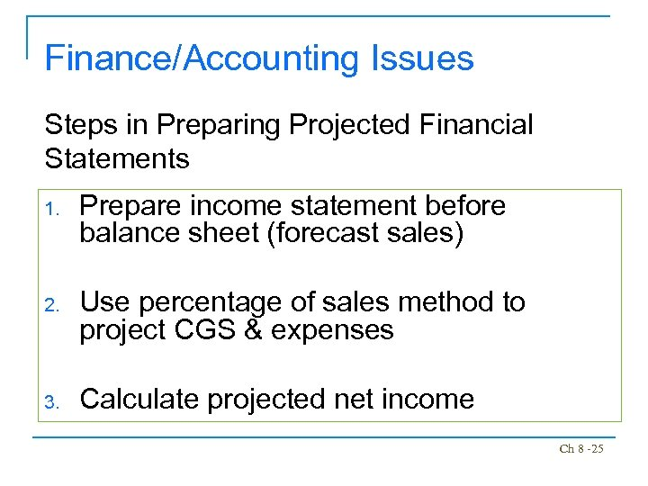 Finance/Accounting Issues Steps in Preparing Projected Financial Statements 1. Prepare income statement before balance