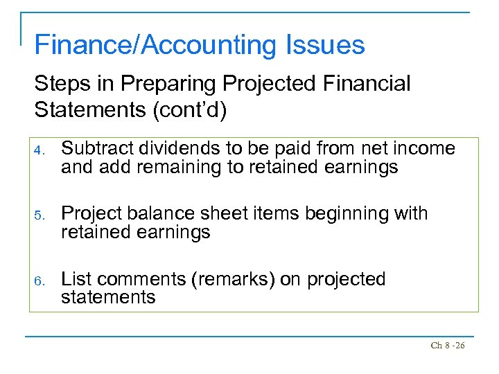 Finance/Accounting Issues Steps in Preparing Projected Financial Statements (cont'd) 4. Subtract dividends to be