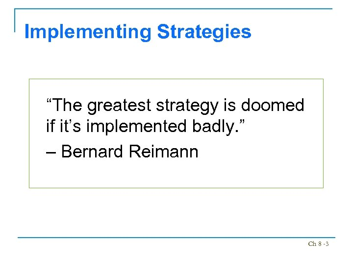 """Implementing Strategies """"The greatest strategy is doomed if it's implemented badly. """" – Bernard"""