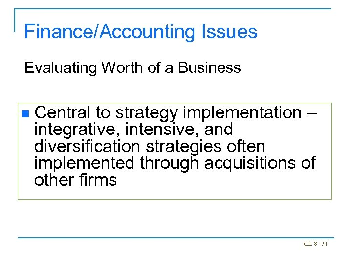 Finance/Accounting Issues Evaluating Worth of a Business n Central to strategy implementation – integrative,