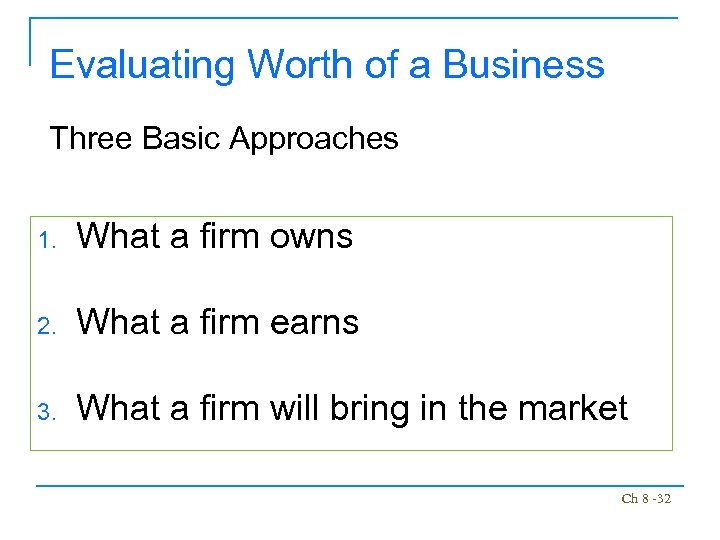 Evaluating Worth of a Business Three Basic Approaches 1. What a firm owns 2.