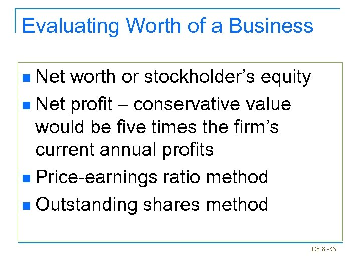 Evaluating Worth of a Business Net worth or stockholder's equity n Net profit –