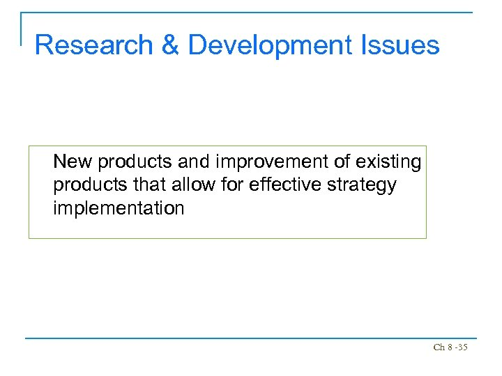 Research & Development Issues New products and improvement of existing products that allow for