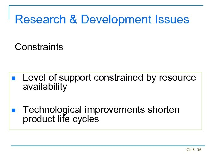 Research & Development Issues Constraints n Level of support constrained by resource availability n