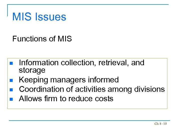 MIS Issues Functions of MIS n n Information collection, retrieval, and storage Keeping managers