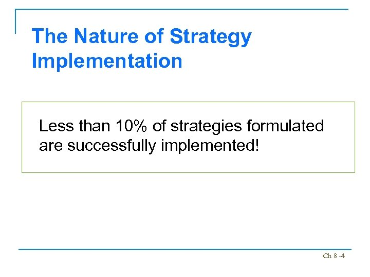 The Nature of Strategy Implementation Less than 10% of strategies formulated are successfully implemented!