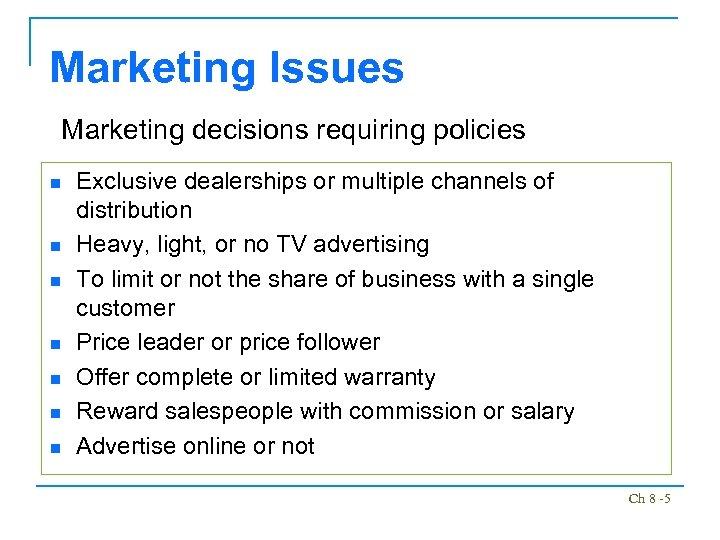 Marketing Issues Marketing decisions requiring policies n n n n Exclusive dealerships or multiple