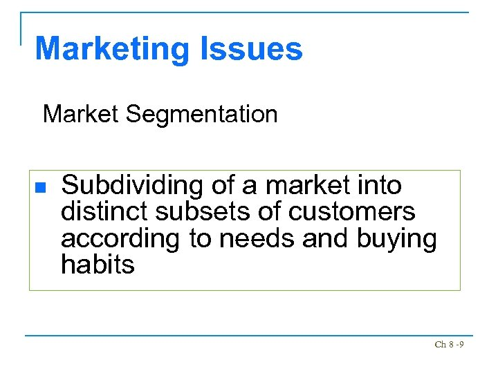 Marketing Issues Market Segmentation n Subdividing of a market into distinct subsets of customers