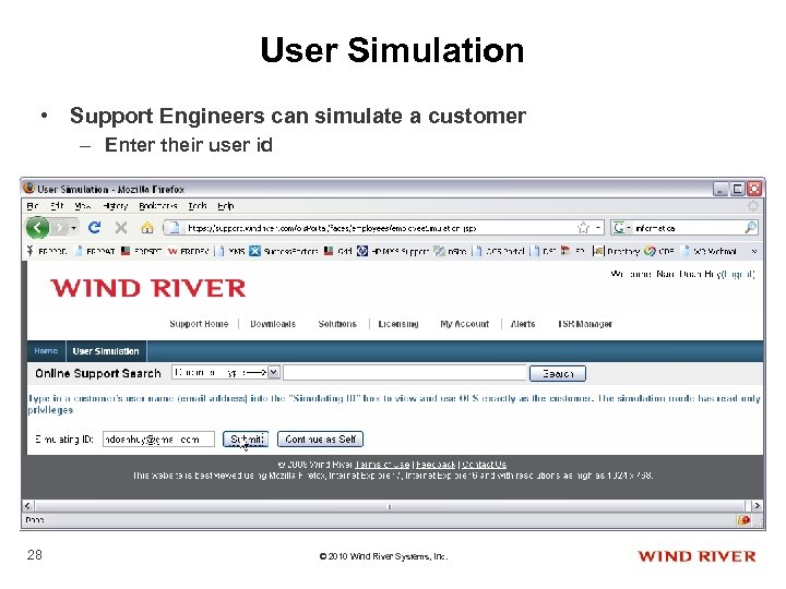 User Simulation • Support Engineers can simulate a customer – Enter their user id