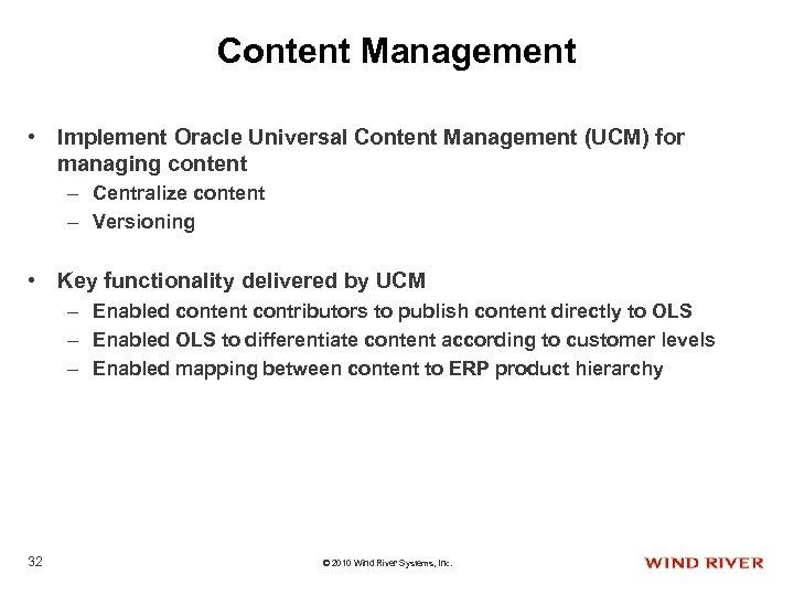 Content Management • Implement Oracle Universal Content Management (UCM) for managing content – Centralize