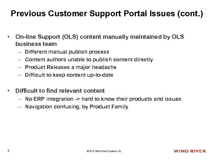 Previous Customer Support Portal Issues (cont. ) • On-line Support (OLS) content manually maintained