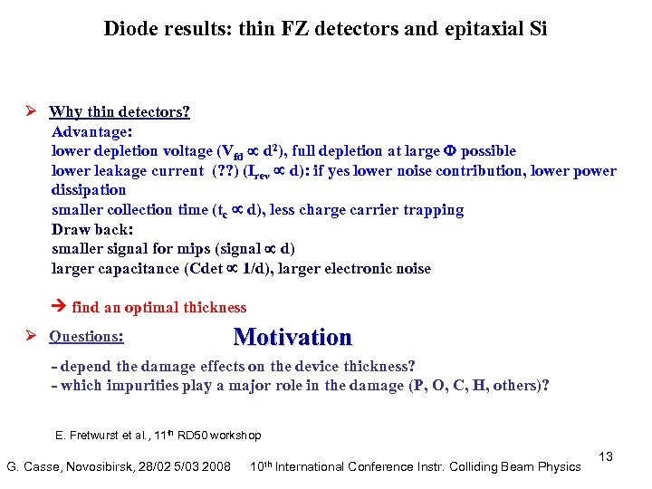 Diode results: thin FZ detectors and epitaxial Si Ø Why thin detectors? Advantage: lower