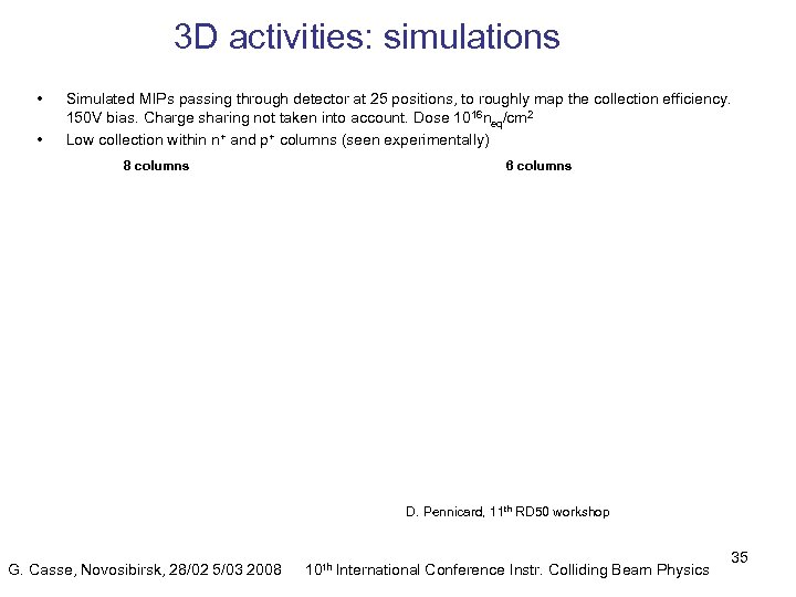 3 D activities: simulations • • Simulated MIPs passing through detector at 25 positions,