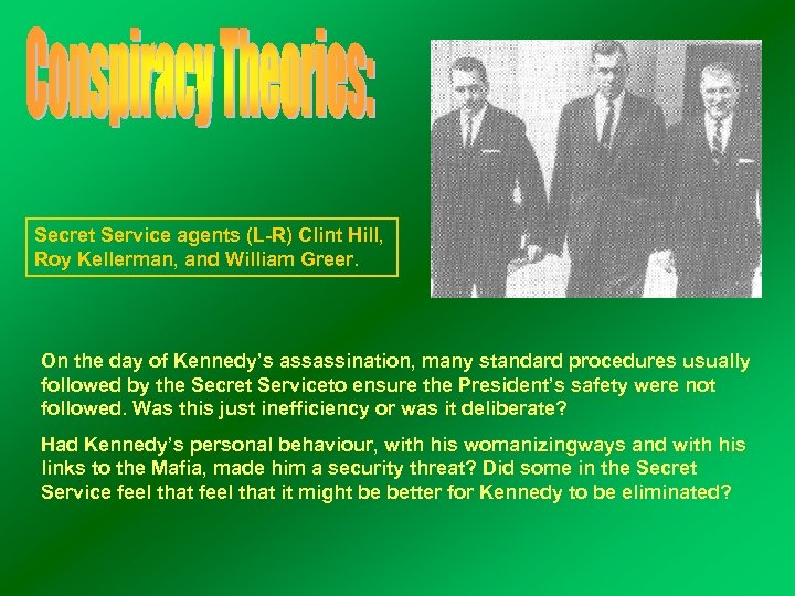 Secret Service agents (L-R) Clint Hill, Roy Kellerman, and William Greer. On the day