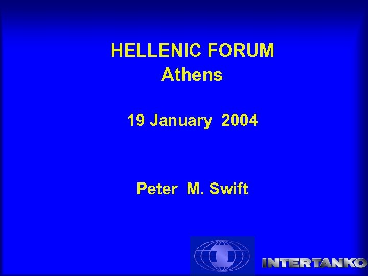 HELLENIC FORUM Athens 19 January 2004 Peter M. Swift