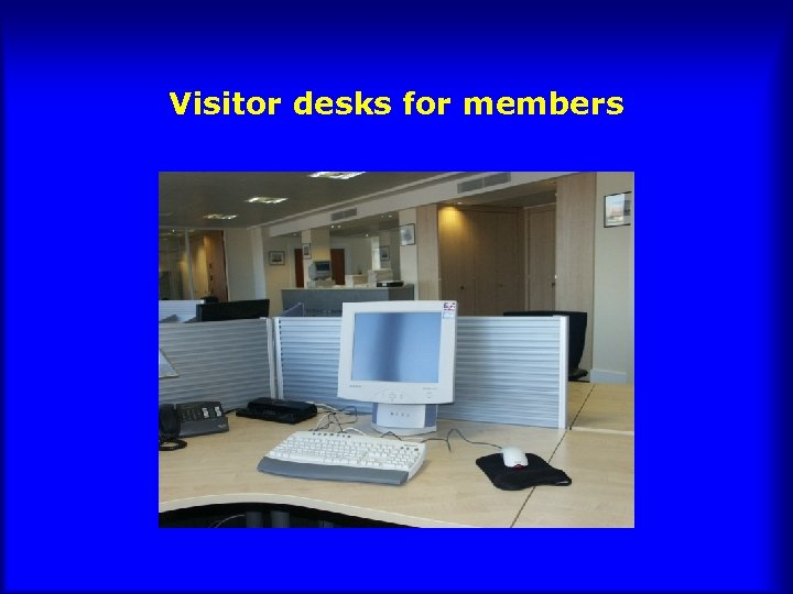 Visitor desks for members