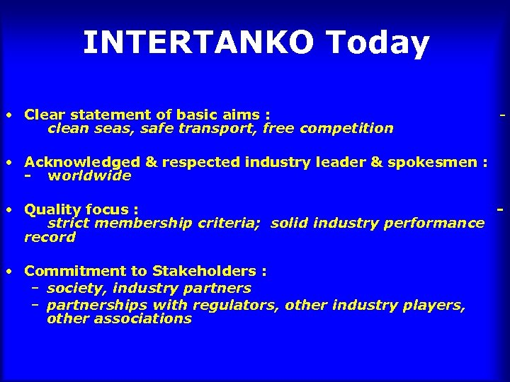 INTERTANKO Today • Clear statement of basic aims : clean seas, safe transport, free
