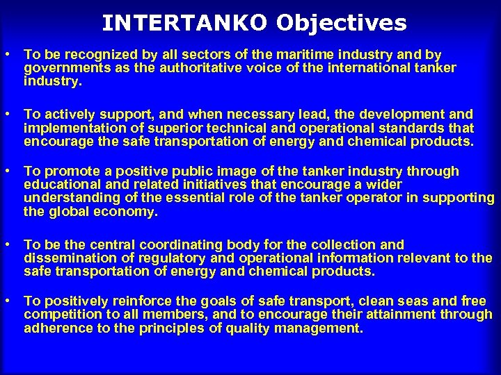 INTERTANKO Objectives • To be recognized by all sectors of the maritime industry