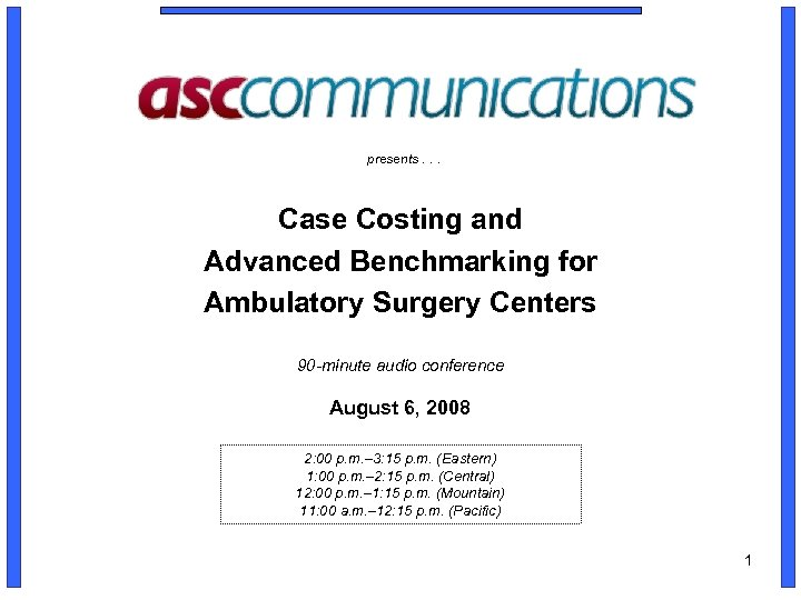 presents. . . Case Costing and Advanced Benchmarking for Ambulatory Surgery Centers 90 -minute
