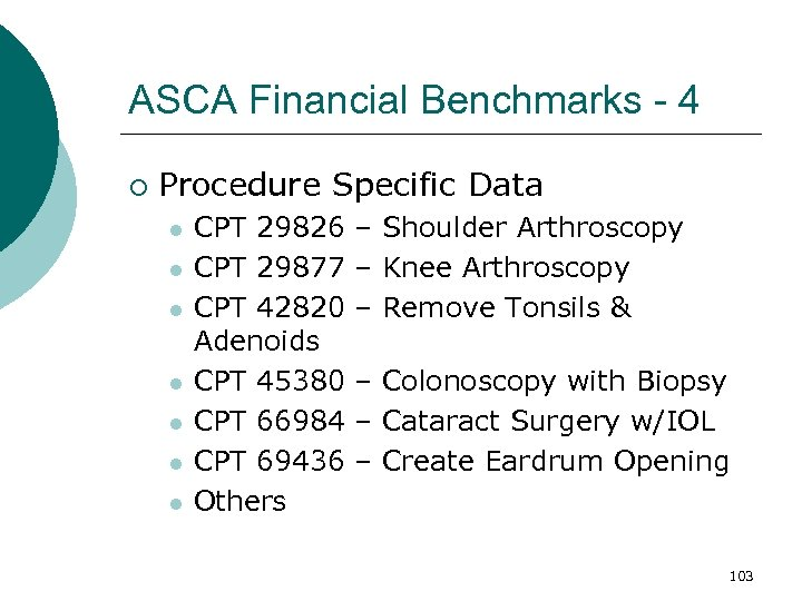 ASCA Financial Benchmarks - 4 ¡ Procedure Specific Data l l l l CPT