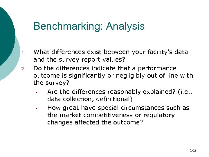 Benchmarking: Analysis 1. 2. What differences exist between your facility's data and the survey