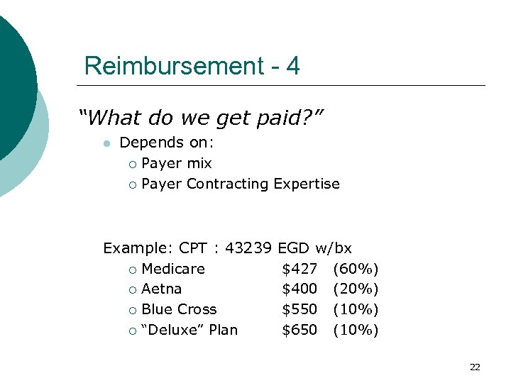 "Reimbursement - 4 ""What do we get paid? "" l Depends on: ¡ Payer"