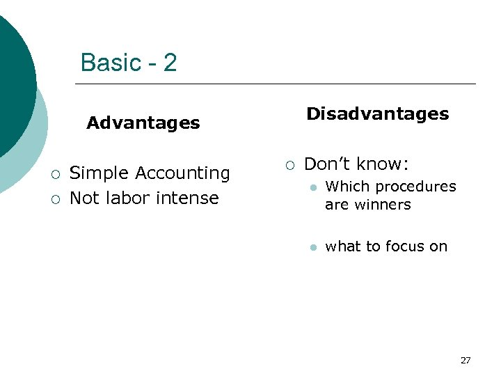Basic - 2 Disadvantages Advantages ¡ ¡ Simple Accounting Not labor intense ¡ Don't