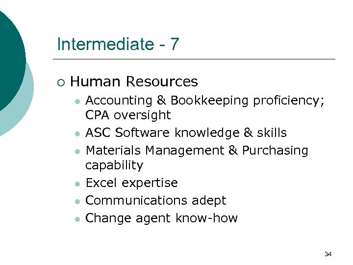 Intermediate - 7 ¡ Human Resources l l l Accounting & Bookkeeping proficiency; CPA
