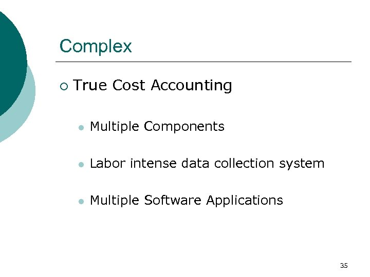 Complex ¡ True Cost Accounting l Multiple Components l Labor intense data collection system