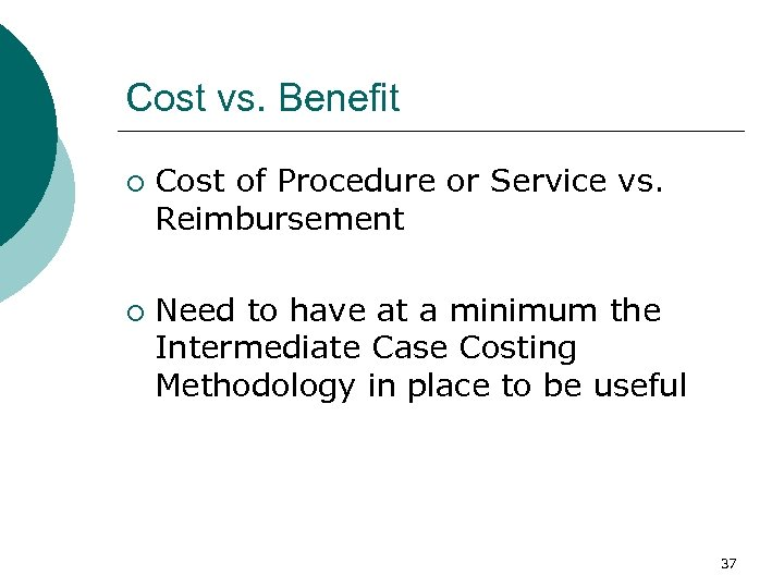 Cost vs. Benefit ¡ ¡ Cost of Procedure or Service vs. Reimbursement Need to