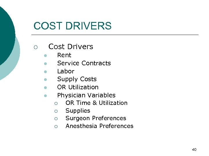 COST DRIVERS Cost Drivers ¡ l l l Rent Service Contracts Labor Supply Costs