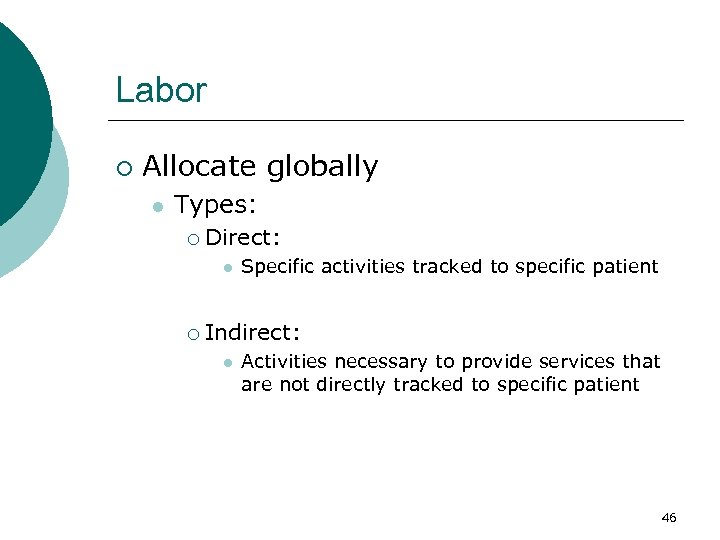 Labor ¡ Allocate globally l Types: ¡ Direct: l ¡ Specific activities tracked to