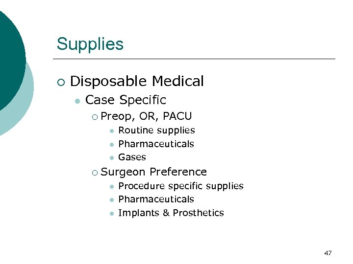 Supplies ¡ Disposable Medical l Case Specific ¡ Preop, OR, PACU l l l