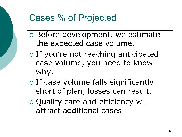 Cases % of Projected Before development, we estimate the expected case volume. ¡ If