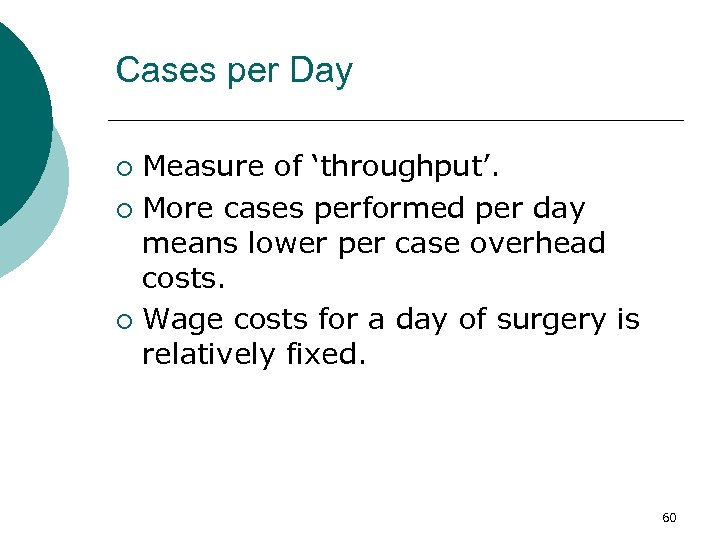 Cases per Day Measure of 'throughput'. ¡ More cases performed per day means lower