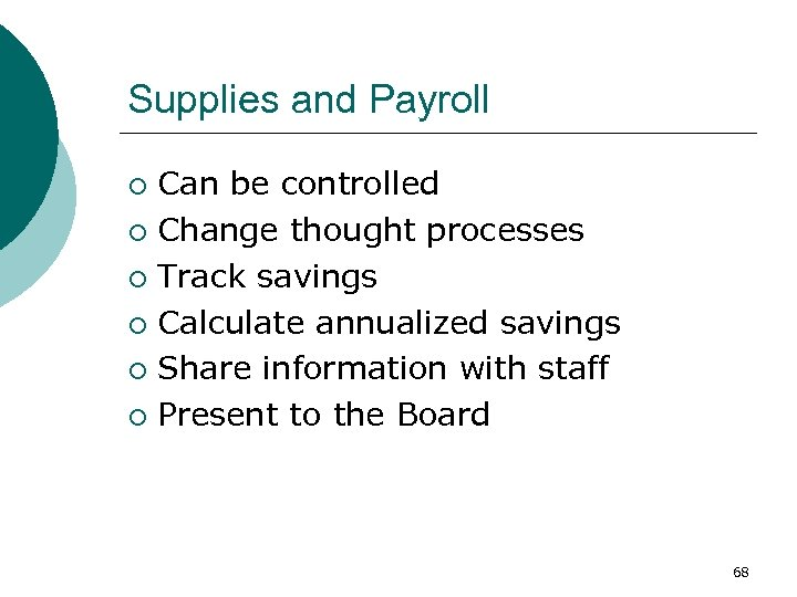 Supplies and Payroll Can be controlled ¡ Change thought processes ¡ Track savings ¡