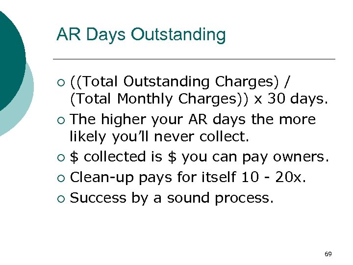 AR Days Outstanding ((Total Outstanding Charges) / (Total Monthly Charges)) x 30 days. ¡