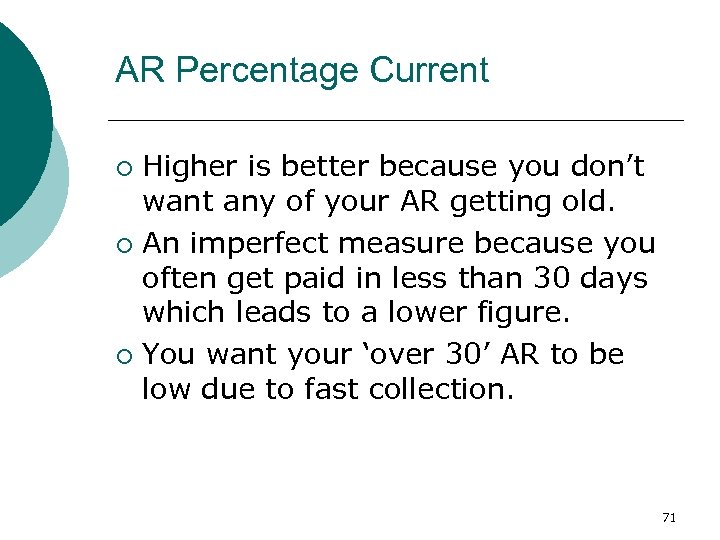 AR Percentage Current Higher is better because you don't want any of your AR