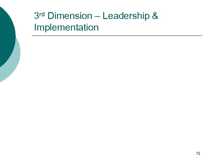 3 rd Dimension – Leadership & Implementation 73