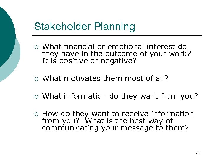 Stakeholder Planning ¡ What financial or emotional interest do they have in the outcome