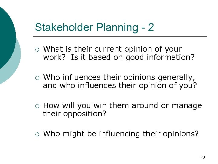 Stakeholder Planning - 2 ¡ What is their current opinion of your work? Is