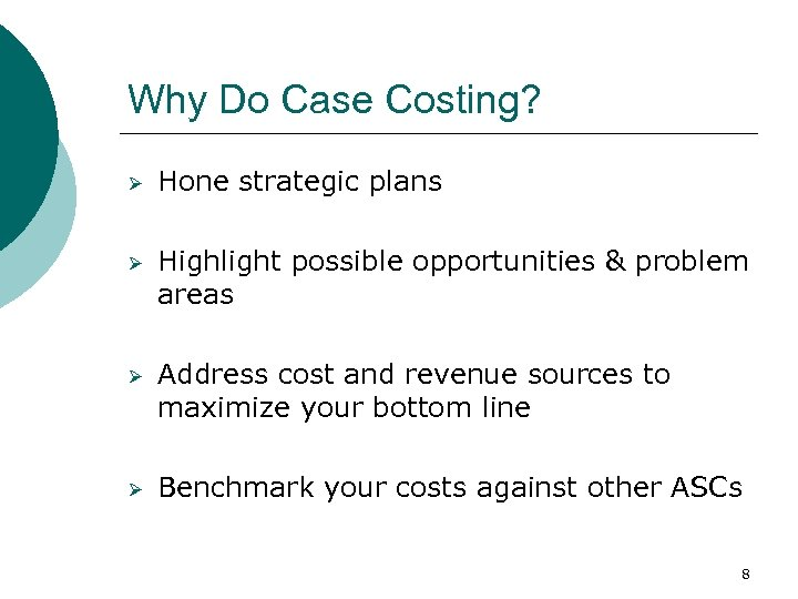 Why Do Case Costing? Ø Hone strategic plans Ø Highlight possible opportunities & problem