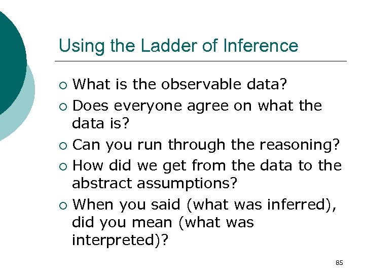 Using the Ladder of Inference What is the observable data? ¡ Does everyone agree