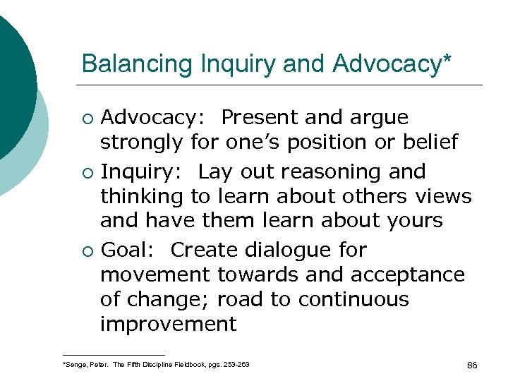 Balancing Inquiry and Advocacy* Advocacy: Present and argue strongly for one's position or belief