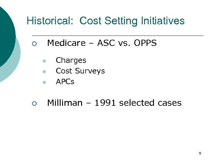 Historical: Cost Setting Initiatives Medicare – ASC vs. OPPS ¡ l l l ¡